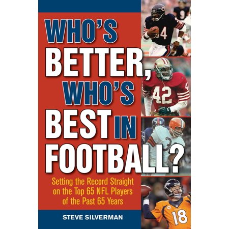 Who's Better, Who's Best in Football? : Setting the Record Straight on the Top 65 NFL Players of the Past 65