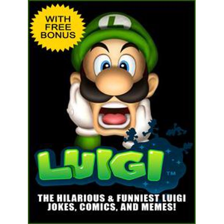 (Luigi Jokes - The Funniest and Most Hilarious Luigi Jokes & Memes Collection (With Bonus) - eBook)