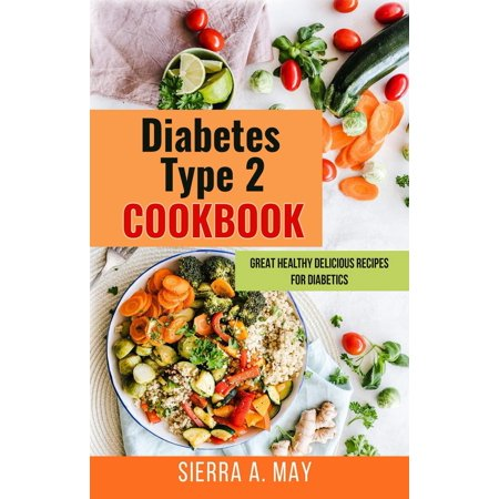 Diabetes Type 2 Cookbook Great Healthy Delicious Recipes For Diabetics Ebook Walmart Com
