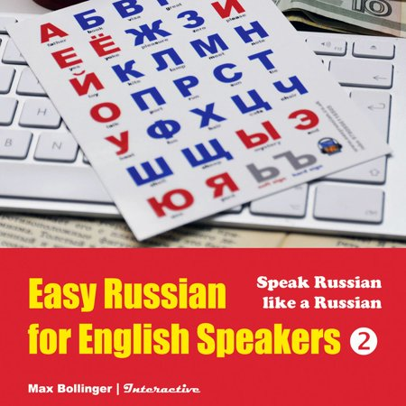 Easy Russian for English Speakers: Fly on a Russian Spaceship; Talk about planet Earth and listen to Yuri Gagarin, William Shakespeare and Anton Chekhov in Russian, Volume 2 -