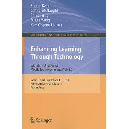 Enhancing Learning Through Technology : Education Unplugged: Mobile Technologies and Web 2.0: International Conference, ICT 2011, Hong Kong, China, July 11-13, 2011,