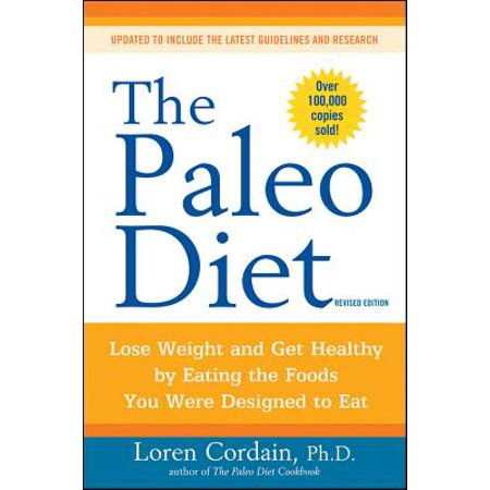 The Paleo Diet Revised : Lose Weight and Get Healthy by Eating the Foods You Were Designed to (Steps To Eating Healthy And Losing Weight)