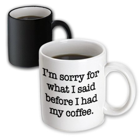 3dRose Im sorry for what I said before I had my coffee, Black, Magic Transforming Mug, 11oz