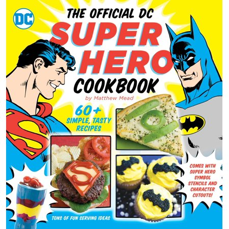 The Official DC Super Hero Cookbook : 60+ Simple, Tasty Recipes for Growing Super Heroes