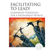 Facilitating to Lead!: Leadership Strategies for a Networked World (Paperback)