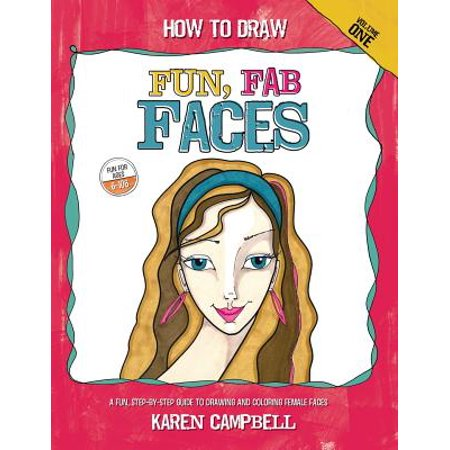 How to Draw Fun, Fab Faces : An Easy Step-By-Step Guide to Drawing and Coloring Fun Female (Female Face)