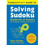 Puzzlewright Guide to Solving Sudoku : Hundreds of Puzzles Plus Techniques to Help You Crack Them All