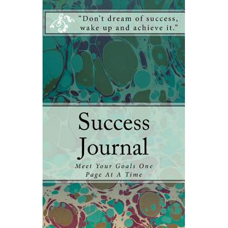 Success Journal : Meet Your Goals One Page at a Time