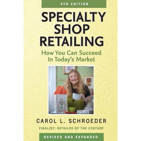 Specialty Shop Retailing : How You Can Succeed in Today's Market - Specialty Shops