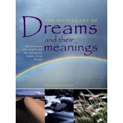The Dictionary of Dreams and Their Meanings : Interpretation and Insights Into the Therapeutic Nature of Our Dreams