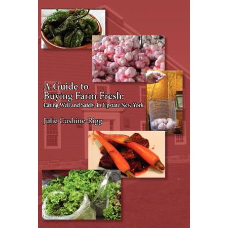 A Guide to Buying Farm Fresh : Eating Well and Safely in Upstate New York ()