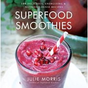 Julie Morris's Superfoods: Superfood Smoothies: 100 Delicious, Energizing & Nutrient-Dense Recipes (Hardcover)
