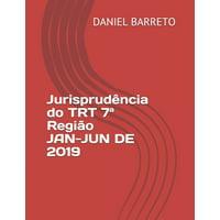 Jurisprudência do TRT 7a Região JAN-JUN DE 2019 (Paperback)