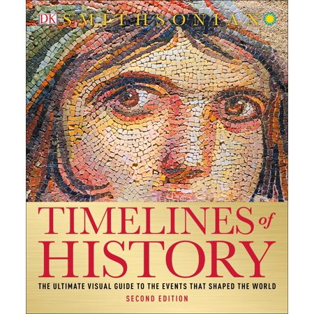 Timelines of History : The Ultimate Visual Guide to the Events That Shaped the World, 2nd