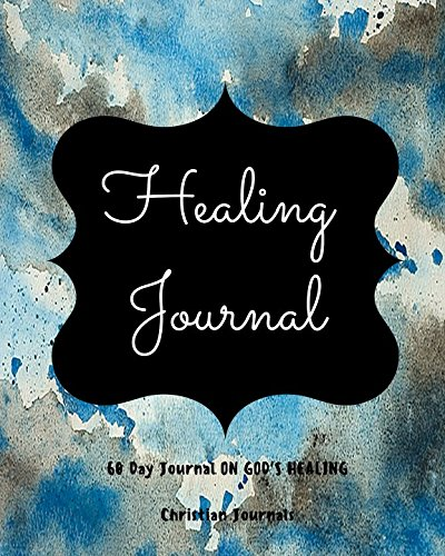 Image of: Jesus Healing Journal 60 Day Journal On Gods Healing Notebook With 60 Healing Bible Verses 60 Inspirational Quotes And 60 Pages To Write In Walmartcom Walmart Healing Journal 60 Day Journal On Gods Healing Notebook With 60