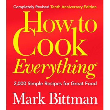 How to Cook Everything (Completely Revised 10th Anniversary Edition) -