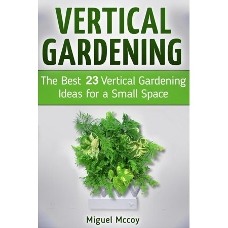 Vertical Gardening: The Best 23 Vertical Gardening Ideas for a Small Space -