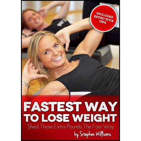 Fastest Way To Lose Weight: Shed Those Extra Pounds The Fast Way -