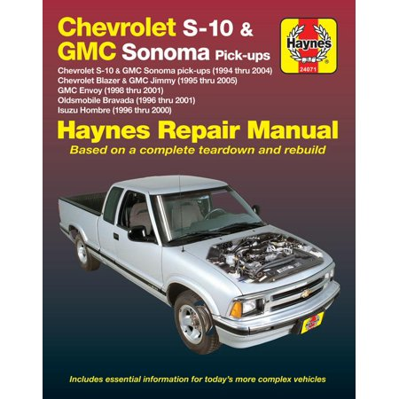 Chevrolet S-10 & GMC Sonoma Pick-ups Haynes Repair Manual : Chevrolet S-10 & GMC Sonoma pick-ups (1994 thru 2004), Chevrolet Blazer & GMC Jimmy (1995 thru 2005), GMC Envoy (1998 thru 2001), Oldsmobile Bravada (1996 thru 2001) & Isuzu Hombre (1996 thru 2000)