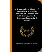 A Topographical History of Surrey, by E.W. Brayley Assisted by J. Britton and E.W. Brayley, Jun. the Geological Section by G. Mantell