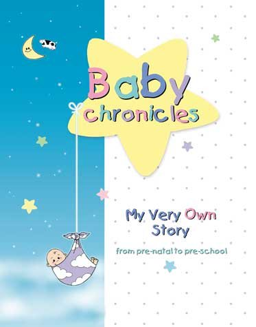 Baby Chronicles : My Very Own Story: From Pre-Natal to Pre-School by Kiddy Chronicles Publishing