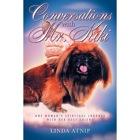 Conversations with MR Kiki : One Woman's Spiritual Journey with Her Best (Journey Wishes For Best Friend)