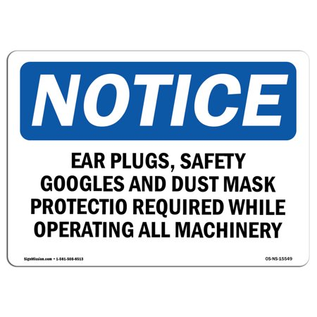 OSHA Notice Sign - NOTICE Ear Plugs Safety Goggles Dust Mask | Choose from: Aluminum, Rigid Plastic or Vinyl Label Decal | Protect Your Business, Work Site, Warehouse & Shop Area |  Made in the