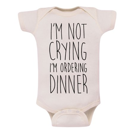 Im Not Crying Im Ordering Dinner - Cute Novelty Infant One Piece