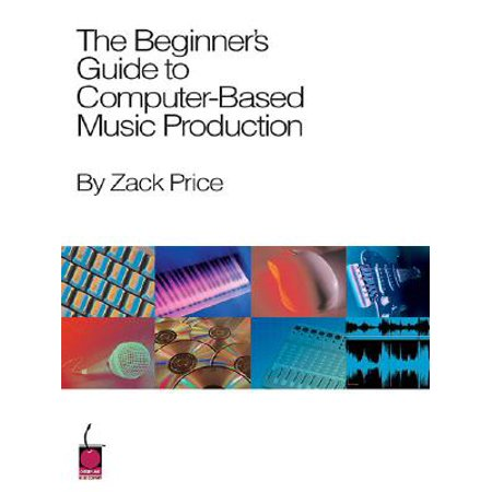 The Beginner's Guide to Computer-Based Music (Best Windows Computer For Music Production)