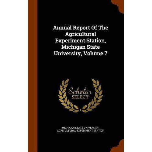 Annual Report of the Agricultural Experiment Station, Michigan State University, Volume 7