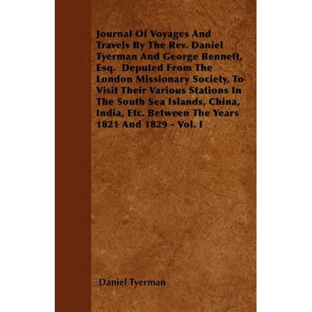 Journal of Voyages and Travels by the REV. Daniel Tyerman and George Bennett, Esq. Deputed from the London Missionary Society, to Visit Their Various Stations in the South Sea Islands, China, India, Etc. Between the Years 1821 and 1829 - Vol. (Best Month To Visit China)
