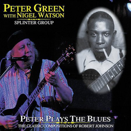 Peter Green Plays The Blues: The Classic Compositions Of Robert Johnson