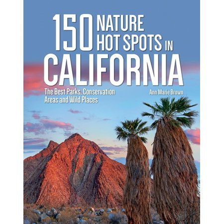 150 nature hot spots in california: the best parks, conservation areas and wild places (paperback): (Best Slots On The Strip)