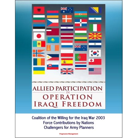 Freedom Army Star - Allied Participation in Operation Iraqi Freedom: Coalition of the Willing for the Iraq War 2003, Force Contributions by Nations, Challengers for Army Planners - eBook