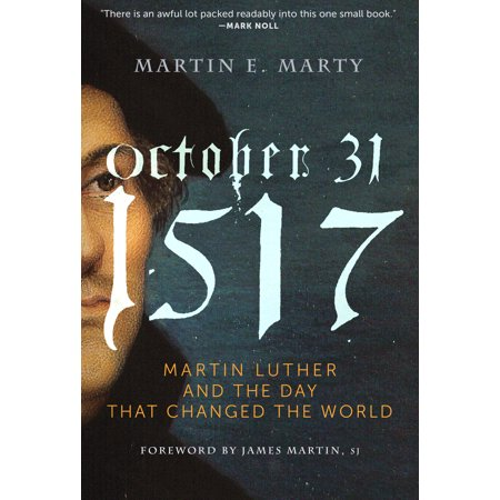 October 31, 1517 : Martin Luther and the Day that Changed the World - Halloween Day 31 October
