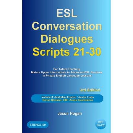 ESL Conversation Dialogues Scripts 21-30 Volume 3: Australian English Aussie Lingo. Bonus Glossary: 200+ Aussie Expressions - (Best English Dialogues Ever)