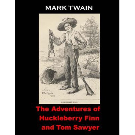 The Adventures of Huckleberry Finn and Tom Sawyer: (Mark Twain Masterpiece Collection) by