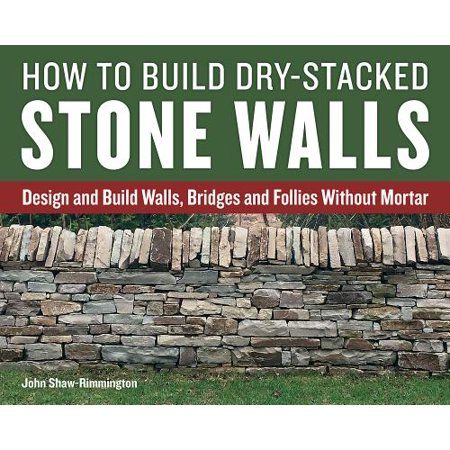 Build Bridges - How to Build Dry-Stacked Stone Walls : Design and Build Walls, Bridges and Follies Without Mortar