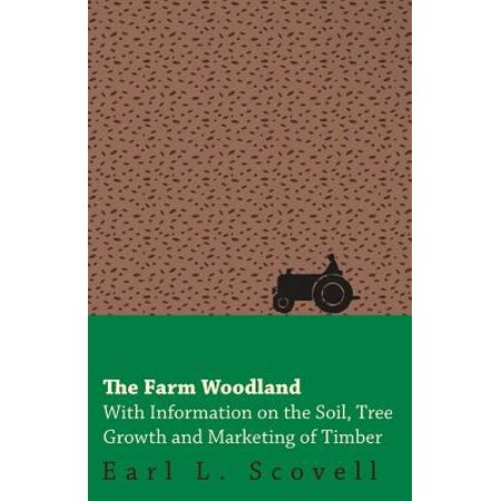 The Farm Woodland - With Information on the Soil, Tree Growth and Marketing of Timber - eBook