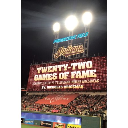 Twenty Two Games of Fame : A Chronicle of the 2017 Cleveland Indians Win Streak ()