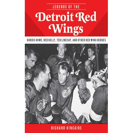 Legends of the Detroit Red Wings : Gordie Howe, Alex Delvecchio, Ted Lindsay, and Other Red Wings - Franzen Red Wings
