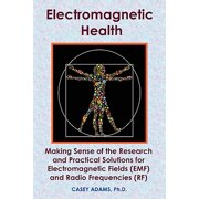 Electromagnetic Health: Making Sense of the Research and Practical Solutions for Electromagnetic Fields (EMF) and Radio Frequencies (RF) - eBook