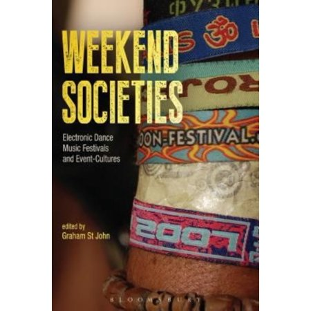 Weekend Societies  Electronic Dance Music Festivals And Event Cultures