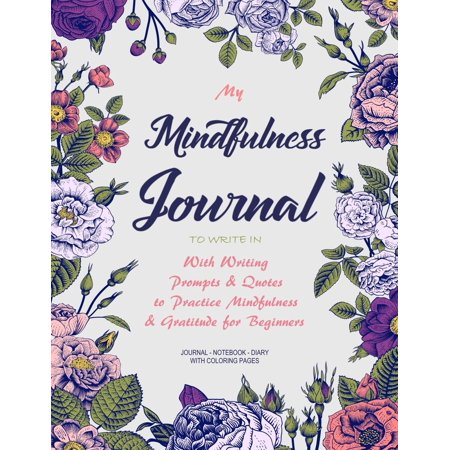 Journals to Write in for Women: My Mindfulness Journal to Write In: With Writing Prompts & Quotes to Practice Mindfulness & Gratitude for Beginners (Paperback)