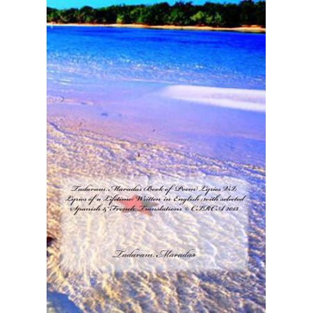 Tadaram Maradas Book Of Poem Lyrics Vi  Lyrics Of A Lifetime  Written In English With Selected Spanish   French Translations  C  Circa 2013