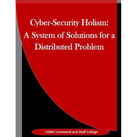 Cyber Security Holism  A System Of Solutions For A Distributed Problem