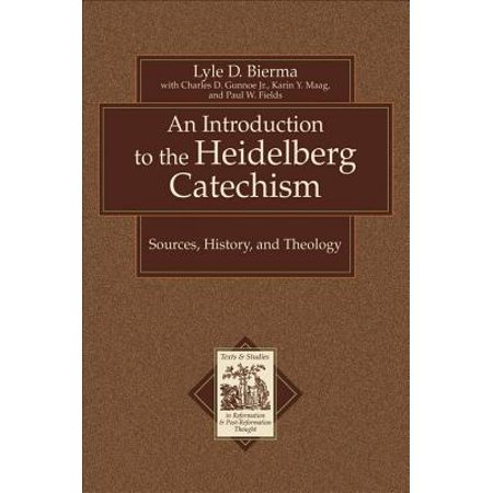 An Introduction to the Heidelberg Catechism (Texts and Studies in Reformation and Post-Reformation Thought) - eBook