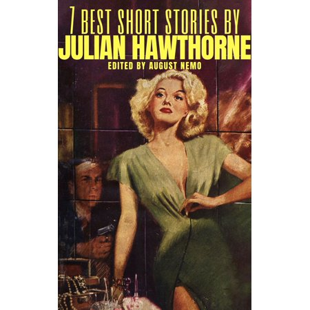 7 best short stories by Julian Hawthorne - eBook (Best Of King Julian Madagascar)