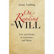 On Reading the Will : Law and Desire in Literature and Music