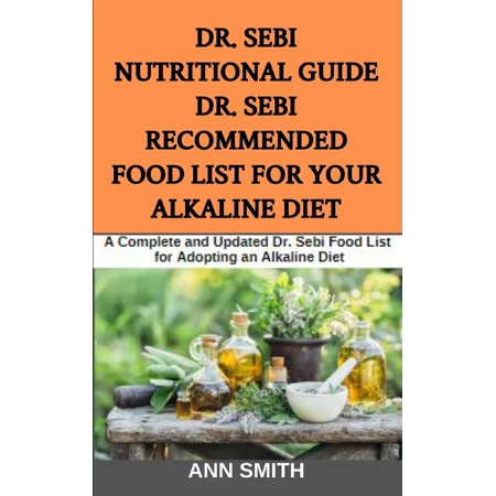 Dr  Sebi Nutritional Guide: Dr  Sebi Recommended Food List For Your  Alkaline Diet: A Complete and Updated Dr  Sebi Food List for Adopting an  Alkaline